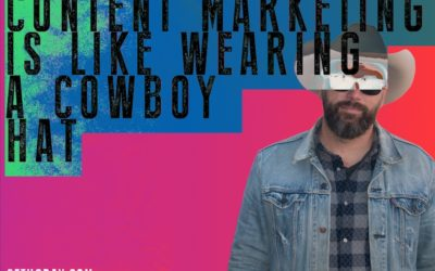 How Content Marketing is Like Wearing A Cowboy Hat