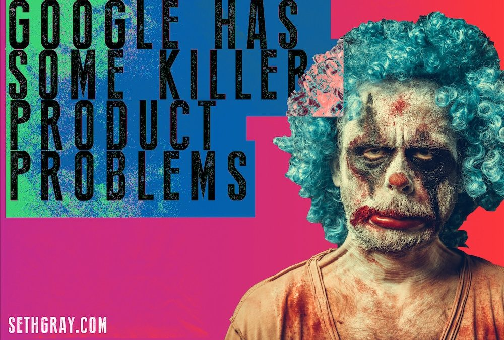 Google's Killer Product Problems